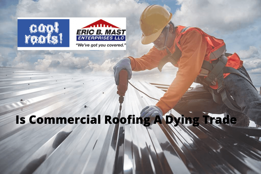 Is Commercial Roofing A Dying Trade